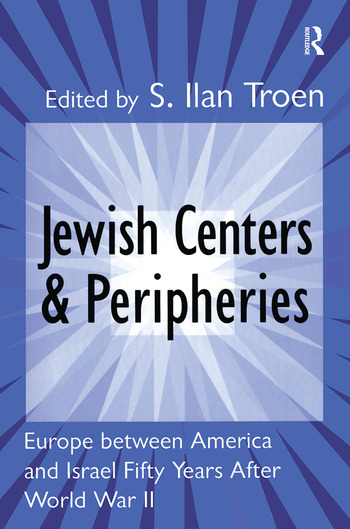 Jewish Centers and Peripheries Europe Between America and Israel Fifty Years After World War II book cover
