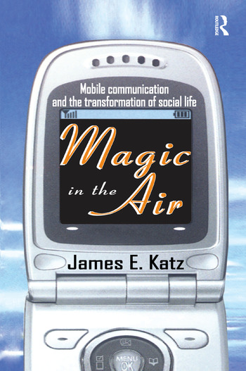 Magic in the Air Mobile Communication and the Transformation of Social Life book cover