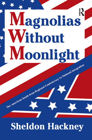 Magnolias without Moonlight The American South from Regional Confederacy to National Integration book cover
