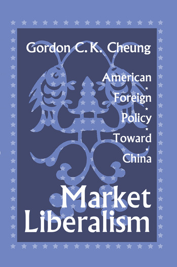 Market Liberalism American Foreign Policy Toward China book cover
