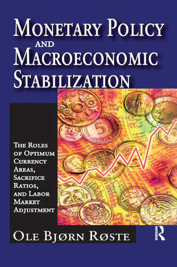 Monetary Policy and Macroeconomic Stabilization The Roles of Optimum Currency Areas, Sacrifice Ratios, and Labor Market Adjustment book cover