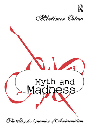 Myth and Madness The Psychodynamics of Anti-Semitism book cover