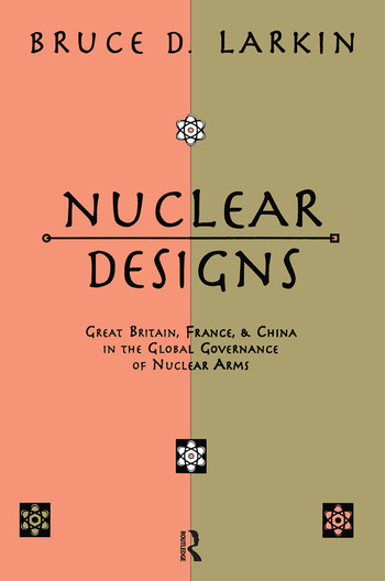 Nuclear Designs Great Britain, France and China in the Global Governance of Nuclear Arms book cover
