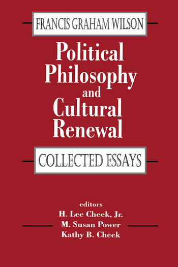 Political Philosophy and Cultural Renewal Collected Essays of Francis Graham Wilson book cover