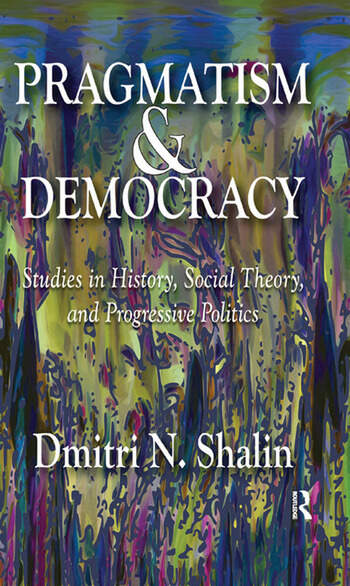 Pragmatism and Democracy Studies in History, Social Theory, and Progressive Politics book cover