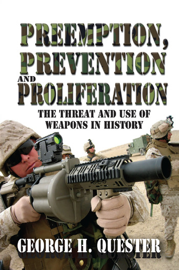 Preemption, Prevention and Proliferation The Threat and Use of Weapons in History book cover