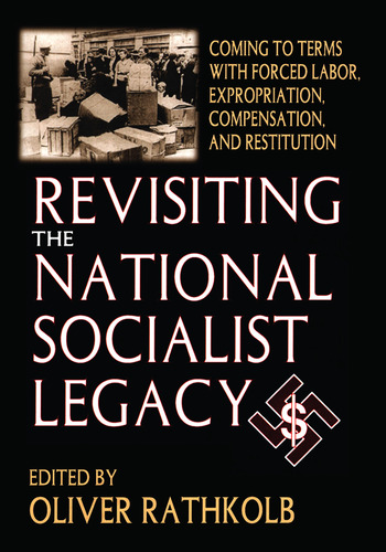 Revisiting the National Socialist Legacy Coming to Terms with Forced Labor, Expropriation, Compensation, and Restitution book cover