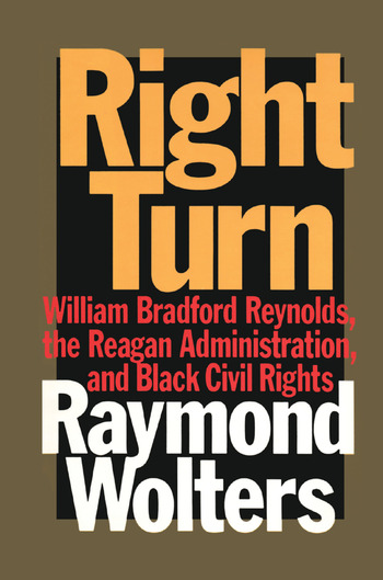 Right Turn William Bradford Reynolds, the Reagan Administration, and Black Civil Rights book cover