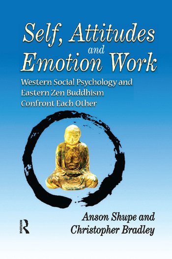 Self, Attitudes, and Emotion Work Western Social Psychology and Eastern Zen Buddhism Confront Each Other book cover