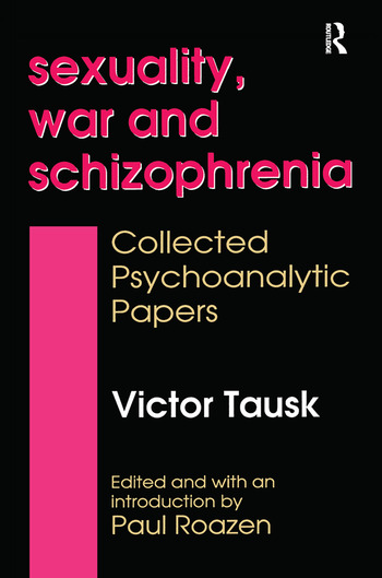 Sexuality, War, and Schizophrenia Collected Psychoanalytic Papers book cover