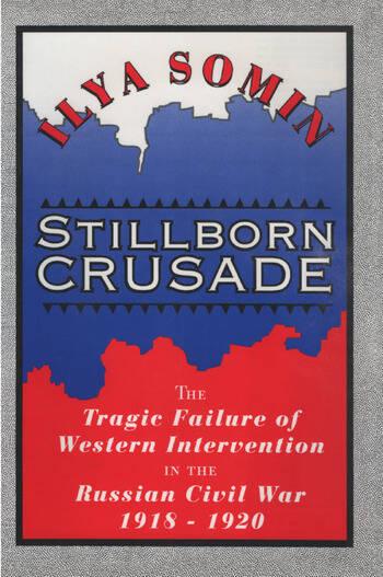 Stillborn Crusade The Tragic Failure of Western Intervention in the Former Soviet Union book cover