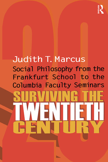 Surviving the Twentieth Century Social Philosophy from the Frankfurt School to the Columbia Faculty Seminars book cover