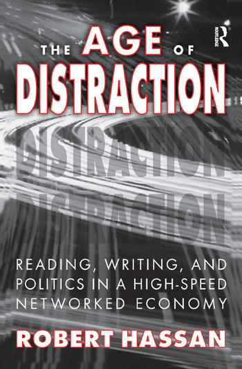 The Age of Distraction Reading, Writing, and Politics in a High-Speed Networked Economy book cover