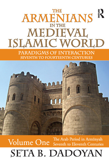 The Armenians in the Medieval Islamic World The Arab Period in Armnyahseventh to Eleventh Centuries book cover