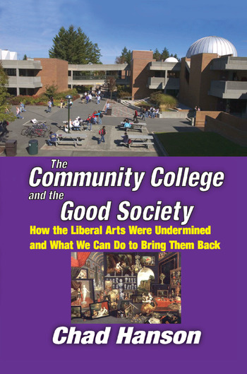 The Community College and the Good Society How the Liberal Arts Were Undermined and What We Can Do to Bring Them Back book cover