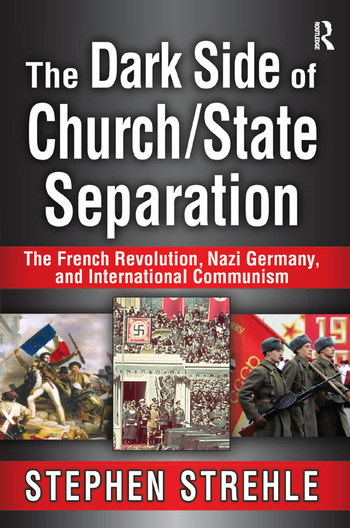 The Dark Side of Church/State Separation The French Revolution, Nazi Germany, and International Communism book cover