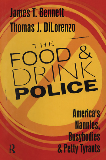 The Food and Drink Police America's Nannies, Busybodies and Petty Tyrants book cover