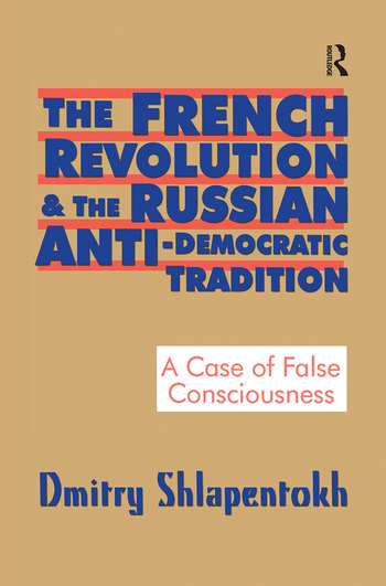 The French Revolution and the Russian Anti-Democratic Tradition A Case of False Consciousness book cover