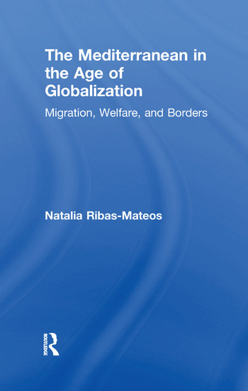 The Mediterranean in the Age of Globalization Migration, Welfare, and Borders book cover