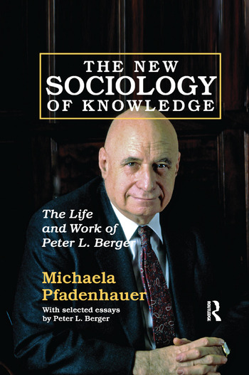 The New Sociology of Knowledge The Life and Work of Peter L. Berger book cover