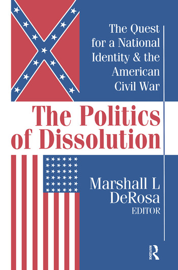 The Politics of Dissolution Quest for a National Identity and the American Civil War book cover
