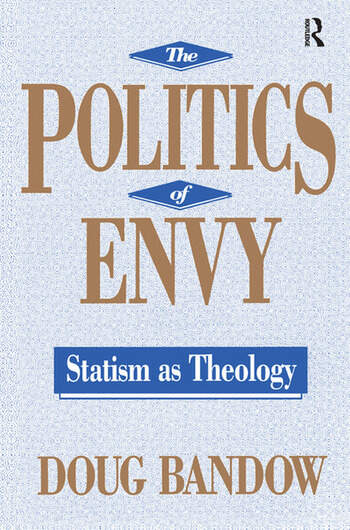 The Politics of Envy Statism as Theology book cover
