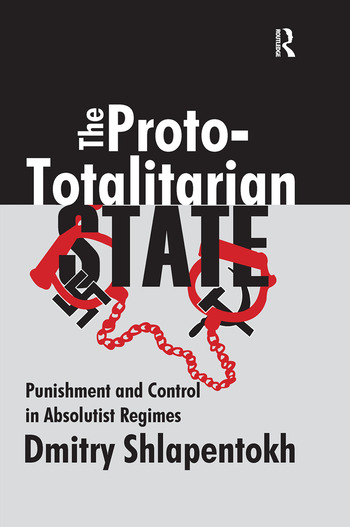 The Proto-totalitarian State Punishment and Control in Absolutist Regimes book cover