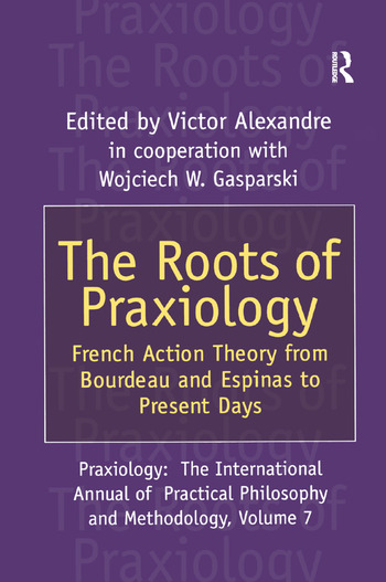 The Roots of Praxiology French Action Theory from Bourdeau and Espinas to Present Days book cover