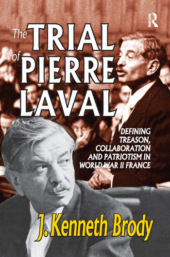 The Trial of Pierre Laval Defining Treason, Collaboration and Patriotism in World War II France book cover