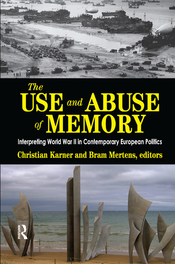 The Use and Abuse of Memory Interpreting World War II in Contemporary European Politics book cover