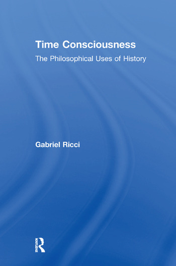 Time Consciousness The Philosophical Uses of History book cover