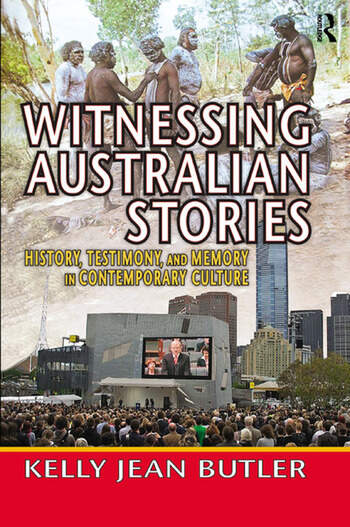 Witnessing Australian Stories History, Testimony, and Memory in Contemporary Culture book cover