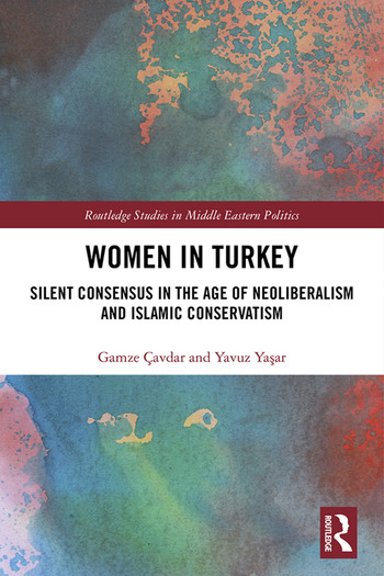 Women in Turkey Silent Consensus in the Age of Neoliberalism and Islamic Conservatism book cover