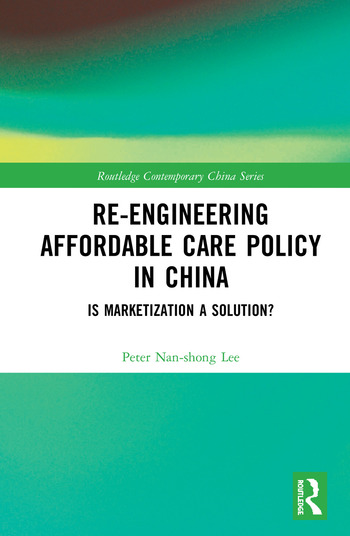Re-engineering Affordable Care Policy in China Is Marketization a Solution? book cover