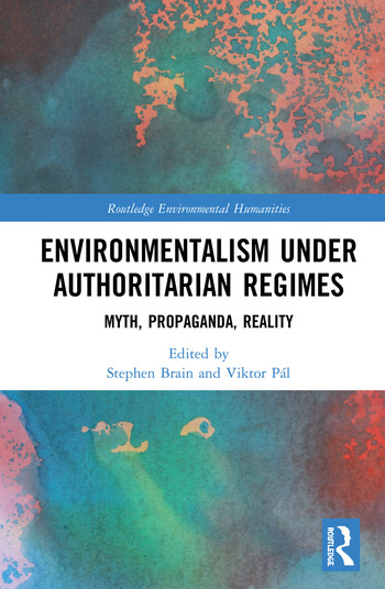 Environmentalism under Authoritarian Regimes Myth, Propaganda, Reality book cover
