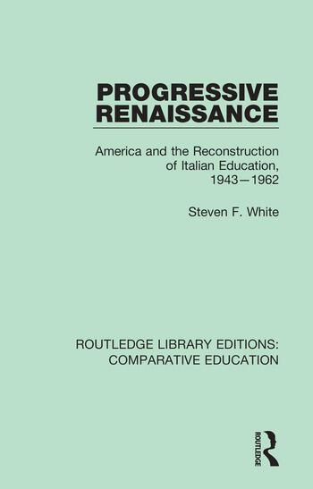 Progressive Renaissance America and the Reconstruction of Italian Education, 1943-1962 book cover