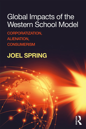 Global Impacts of the Western School Model Corporatization, Alienation, Consumerism book cover