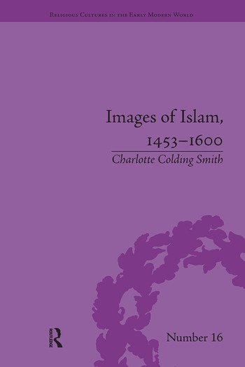 Images of Islam, 1453–1600 Turks in Germany and Central Europe book cover
