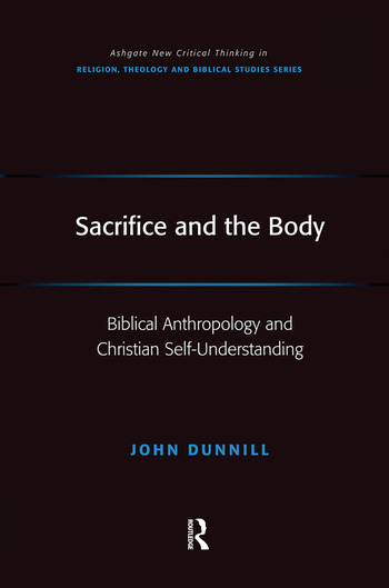 Sacrifice and the Body Biblical Anthropology and Christian Self-Understanding book cover