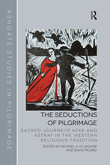 The Seductions of Pilgrimage Sacred Journeys Afar and Astray in the Western Religious Tradition book cover