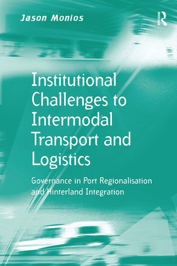 Institutional Challenges to Intermodal Transport and Logistics Governance in Port Regionalisation and Hinterland Integration book cover