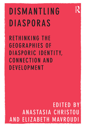Dismantling Diasporas Rethinking the Geographies of Diasporic Identity, Connection and Development book cover