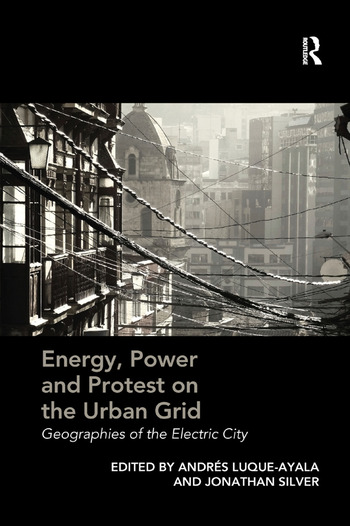 Energy, Power and Protest on the Urban Grid Geographies of the Electric City book cover