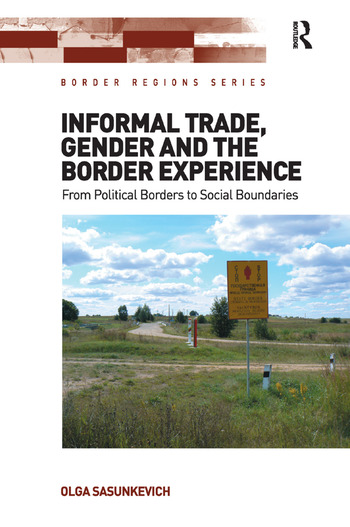Informal Trade, Gender and the Border Experience From Political Borders to Social Boundaries book cover
