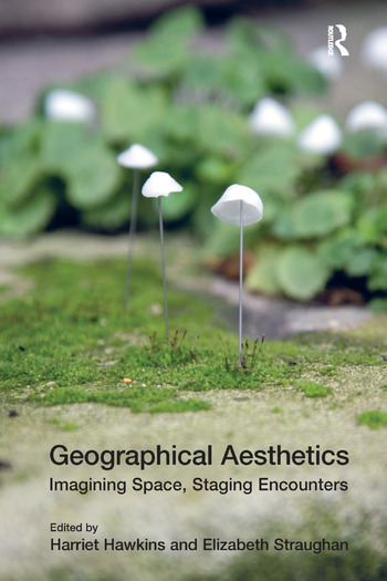 Geographical Aesthetics Imagining Space, Staging Encounters book cover