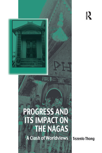 Progress and Its Impact on the Nagas A Clash of Worldviews book cover