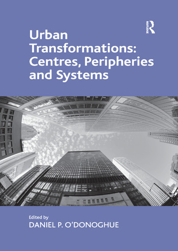 Urban Transformations: Centres, Peripheries and Systems book cover