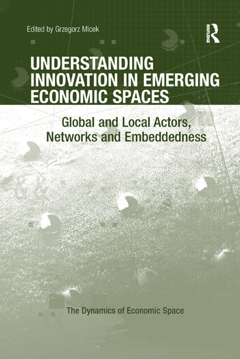 Understanding Innovation in Emerging Economic Spaces Global and Local Actors, Networks and Embeddedness book cover
