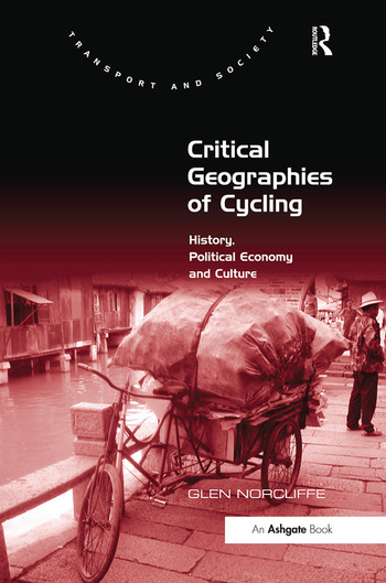 Critical Geographies of Cycling History, Political Economy and Culture book cover