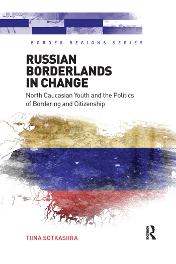Russian Borderlands in Change North Caucasian Youth and the Politics of Bordering and Citizenship book cover